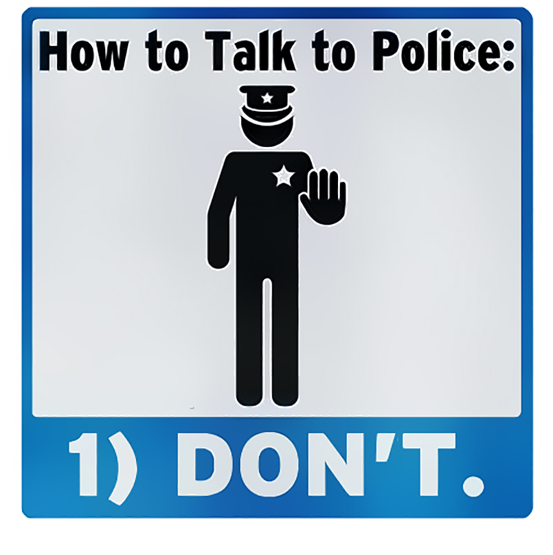 Don't talk to cops!
